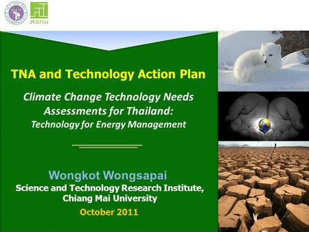 TNA and Technology Action Plan Climate Change Technology Needs Assessments for Thailand: Technology for Energy <strong>Management</strong> Science and Technology Research.