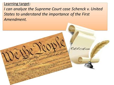 Learning target: I can analyze the Supreme Court case Schenck v. United States to understand the importance of the First Amendment.