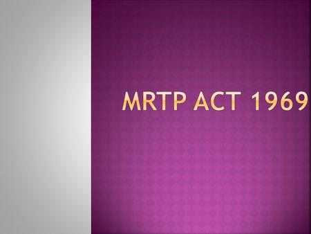  The Monopolies and Restrictive Trade Practices was adopted by the government in 1969 and the MRTP Commission was set up in 1970.  The act came into.