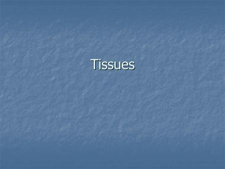 Tissues. Types of Tissues in the Body Tissues Histology is the study of tissues Histology is the study of tissues Tissues are groups of specialized cells.