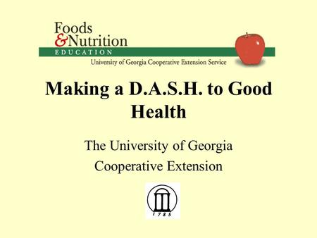 Making a D.A.S.H. to Good Health The University of Georgia Cooperative Extension.