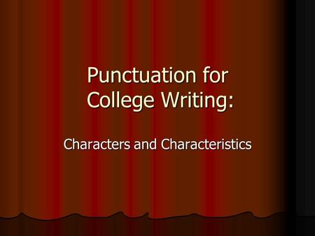 Punctuation for College Writing: Characters and Characteristics.