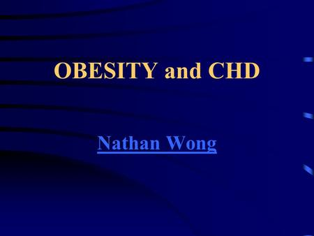 OBESITY and CHD Nathan Wong. OBESITY AHA and NIH have recognized obesity as a major modifiable risk factor for CHD Obesity is a risk factor for development.