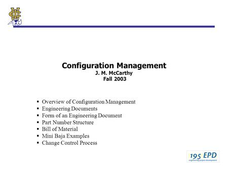 Configuration Management J. M. McCarthy Fall 2003  Overview of Configuration Management  Engineering Documents  Form of an Engineering Document  Part.