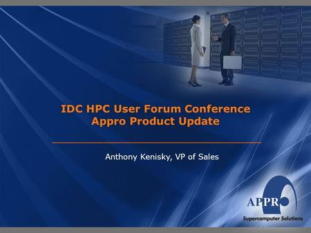 IDC HPC User Forum Conference Appro Product Update Anthony Kenisky, VP of Sales.