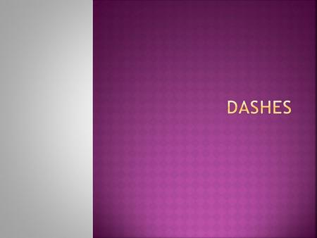  Dashes (—) separate a word or group of words from the rest of the sentence.  Dashes are used either to indicate an abrupt break in thought or to introduce.