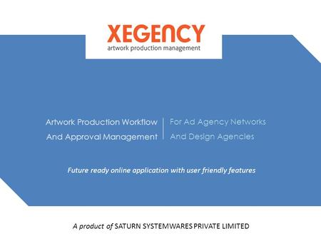 Artwork Production Workflow And Approval Management For Ad Agency Networks And Design Agencies Future ready online application with user friendly features.