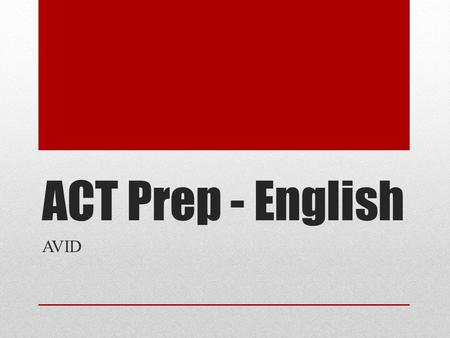 ACT Prep - English AVID. English Basics 45 minutes, 75 questions Most English questions follow the same format: A word, phrase or sentence is underlined.