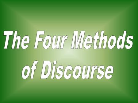 The Four Methods of Discourse Descriptive Narrative Expository Persuasive.