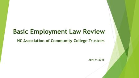 Basic Employment Law Review NC Association of Community College Trustees April 9, 2015.