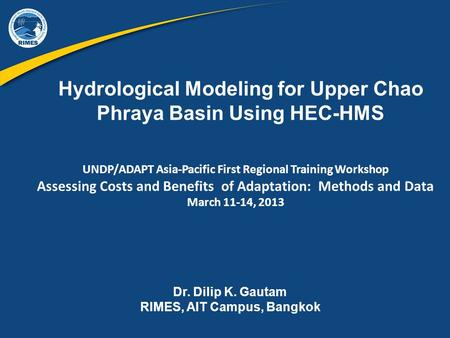 Hydrological Modeling for Upper Chao Phraya Basin Using HEC-HMS UNDP/ADAPT Asia-Pacific First Regional Training Workshop Assessing Costs and Benefits of.