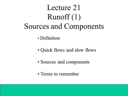 Lecture 21 Runoff (1) Sources and Components