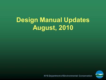 NYS Department of Environmental Conservation Design Manual Updates August, 2010.