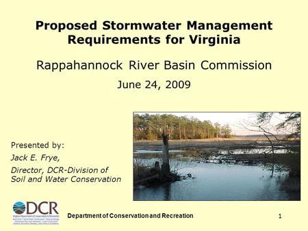 Department of Conservation and Recreation 1 Proposed Stormwater Management Requirements for Virginia Rappahannock River Basin Commission June 24, 2009.
