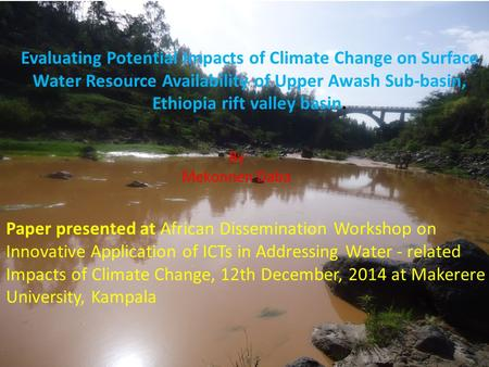 Evaluating Potential Impacts of Climate Change on Surface Water Resource Availability of Upper Awash Sub-basin, Ethiopia rift valley basin. By Mekonnen.