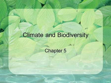 Climate and Biodiversity Chapter 5. Importance of Mountains – Islands of Biodiversity Rapid change as elevation changes –Many different biomes, high diversity.
