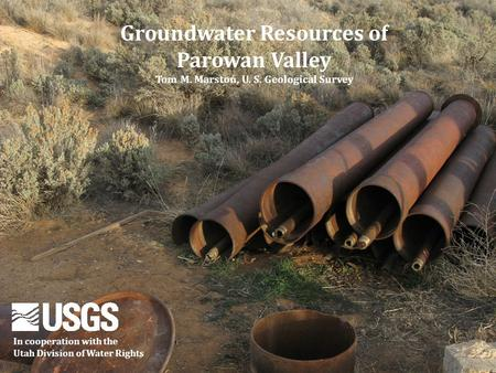 Groundwater Resources of Parowan Valley Tom M. Marston, U. S. Geological Survey In cooperation with the Utah Division of Water Rights.