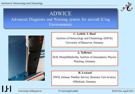 Institute of Meteorology and Climatology University of HannoverEGS Nice, April 2003 Christoph Leifeld ADWICE Advanced Diagnosis and Warning system for.