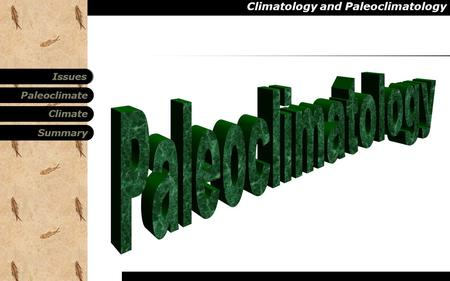 Climatology and Paleoclimatology Paleoclimate Summary Climate Issues.