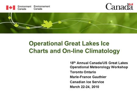 Operational Great Lakes Ice Charts and On-line Climatology 18 th Annual Canada/US Great Lakes Operational Meteorology Workshop Toronto Ontario Marie-France.