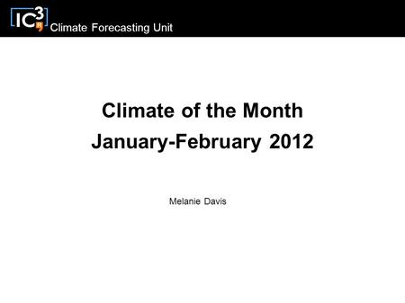 Climate Forecasting Unit Climate of the Month January-February 2012 Melanie Davis.