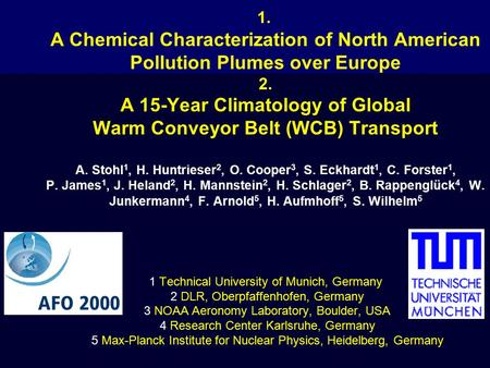 1. A Chemical Characterization of North American Pollution Plumes over Europe 2. A 15-Year Climatology of Global Warm Conveyor Belt (WCB) Transport A.