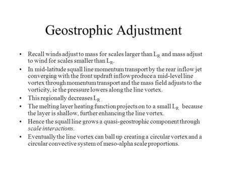 Geostrophic Adjustment Recall winds adjust to mass for scales larger than L R and mass adjust to wind for scales smaller than L R. In mid-latitude squall.