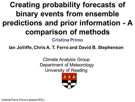 Creating probability forecasts of binary events from ensemble predictions and prior information - A comparison of methods Cristina Primo Institute Pierre.