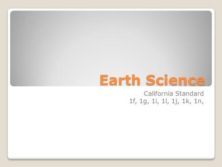 Earth Science California Standard 1f, 1g, 1i, 1l, 1j, 1k, 1n,
