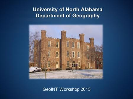University of North Alabama Department of Geography GeoINT Workshop 2013.