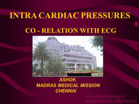CO - RELATION WITH ECG INTRA CARDIAC PRESSURES ASHOK MADRAS MEDICAL MISSION CHENNAI
