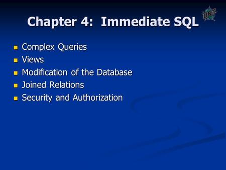 Chapter 4: Immediate SQL Complex Queries Complex Queries Views Views Modification of the Database Modification of the Database Joined Relations Joined.