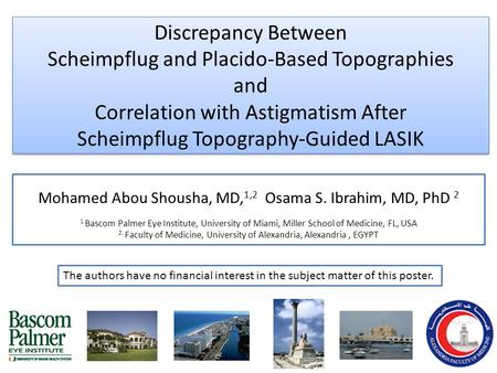 Discrepancy Between Scheimpflug and Placido-Based Topographies and Correlation with Astigmatism After Scheimpflug Topography-Guided LASIK Mohamed Abou.