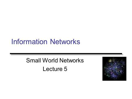 Information Networks Small World Networks Lecture 5.