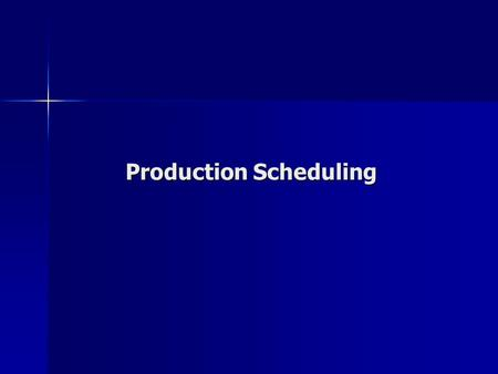 Production Scheduling