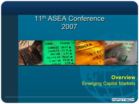 Overview Emerging Capital Markets 11 th ASEA Conference 2007.