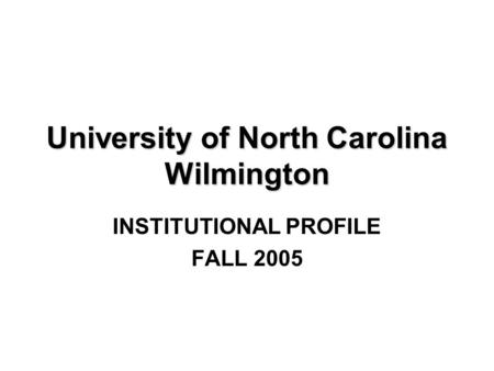University of North Carolina Wilmington INSTITUTIONAL PROFILE FALL 2005.