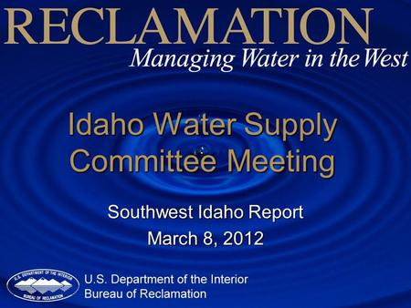 Idaho Water Supply Committee Meeting Southwest Idaho Report March 8, 2012.