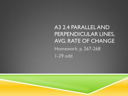 A3 2.4 Parallel and Perpendicular Lines, Avg. rate of change