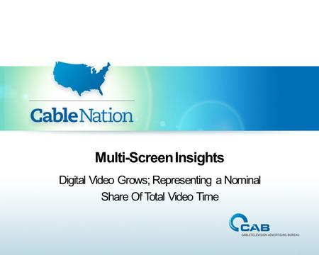 Multi-Screen Insights Digital Video Grows; Representing a Nominal Share Of Total Video Time.