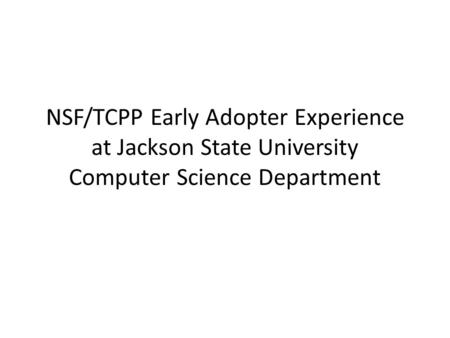 NSF/TCPP Early Adopter Experience at Jackson State University Computer Science Department.