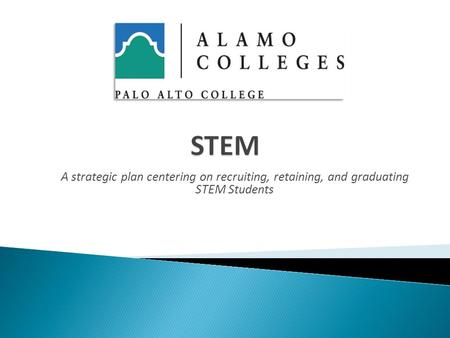 A strategic plan centering on recruiting, retaining, and graduating STEM Students.