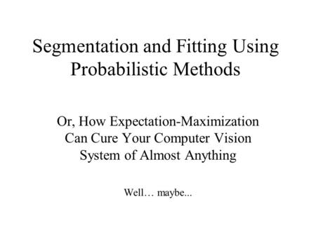 Segmentation and Fitting Using Probabilistic Methods