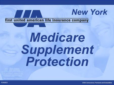2008 Coinsurance, Premiums and Deductibles FUA0833 Medicare Supplement Protection New York.