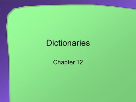 Dictionaries Chapter 12. 2 Chapter Contents Specifications for the ADT Dictionary Entries and methods Using the ADT Dictionary English Dictionary Telephone.