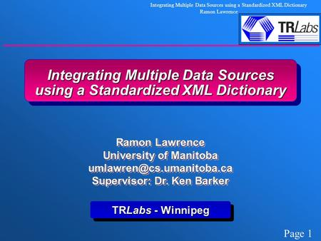 Page 1 Integrating Multiple Data Sources using a Standardized XML Dictionary Ramon Lawrence Integrating Multiple Data Sources using a Standardized XML.