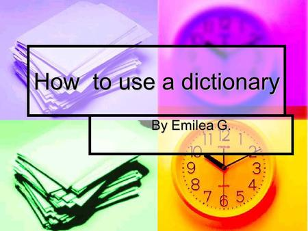How to use a dictionary By Emilea G. Where can I find a Dictionary In the Library Reference section In the Library Reference section In the Library on.