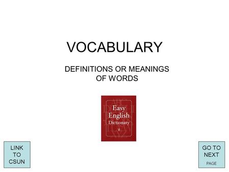 VOCABULARY DEFINITIONS OR MEANINGS OF WORDS LINK TO CSUN GO TO NEXT PAGE.