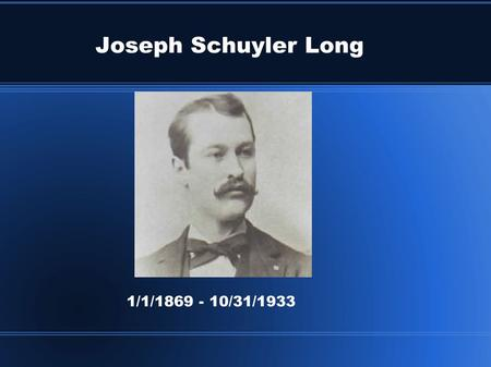 Joseph Schuyler Long 1/1/1869 - 10/31/1933. Joseph Schuyler Long Joseph became deaf at the age of 12. He entered the School for he Deaf in Iowa. After.