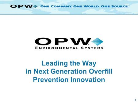 1 Leading the Way in Next Generation Overfill Prevention Innovation.